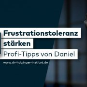 Frustrationstoleranz stärken: Tipps von Dr. Daniel Holzinger