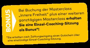 """Bonus-Hinweis: Bei Buchung der Masterclass """"Innere Freiheit"""" plus einer weiteren ganztägigen Masterclass erhalten Sie eine Einzel-Coaching-Sitzung als Bonus."""