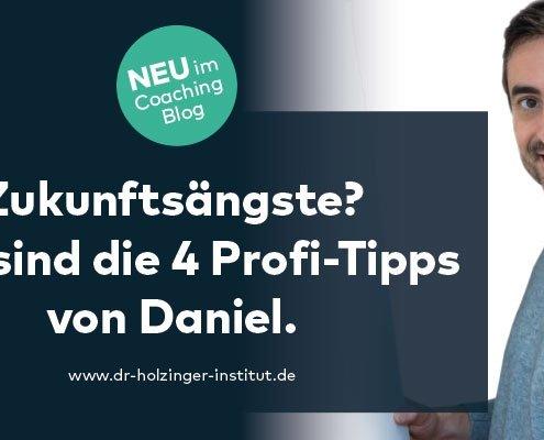 Daniels beste Coaching Tipps gegen Zukunftsangst