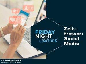Friday Night Coaching: Zeitfresser Social Media. Was suchen wir wirklich?